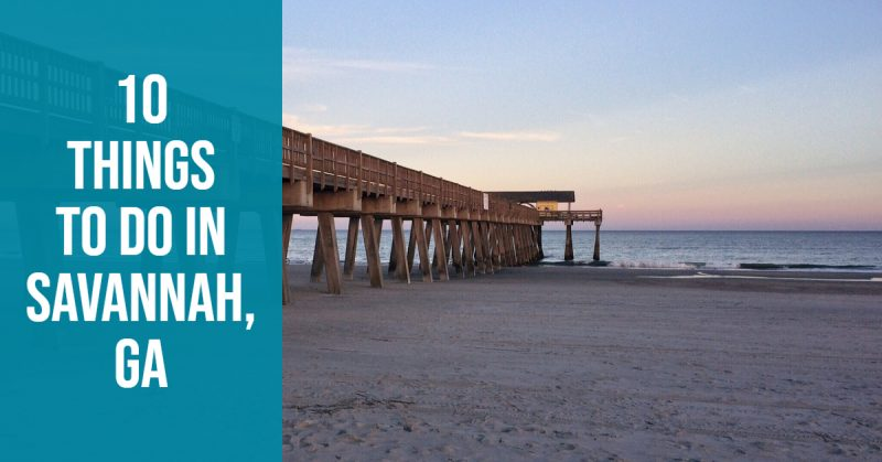 10 Things To Do In Savannah, GA