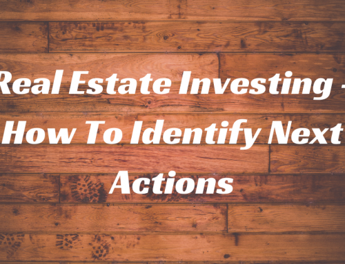 Real Estate Investing – How To Identify Next Actions