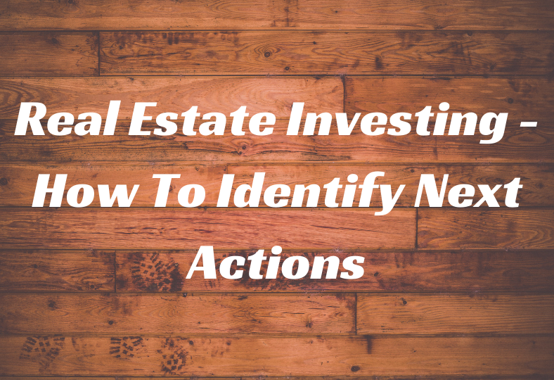 Real Estate Investing - How To Identify Next Actions