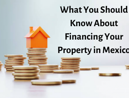 What You Should Know About Financing Your Property in Mexico
